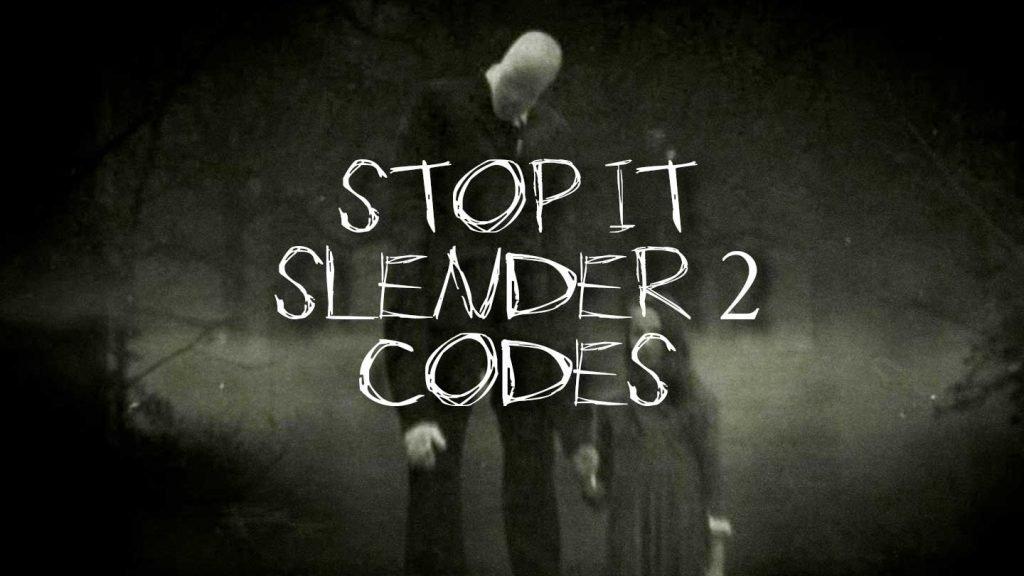 Roblox Stop It Slender Codes
